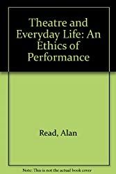 Theatre and Everyday Life: An Ethics of Performance