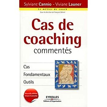 Cas de coaching commentés: Cas, fondamentaux, outils.