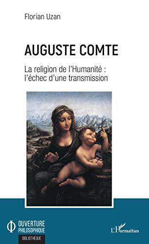 Auguste Comte: La religion de l'Humanité : l'échec d'une transmission (Ouverture Philosophique) (French Edition)