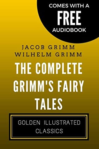 The Complete Grimm's Fairy Tales: Golden Illustrated Classics (Comes with a Free Audiobook)