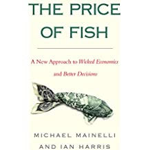 The Price of Fish: A New Approach to Wicked Economics and Better Decisions (English Edition)