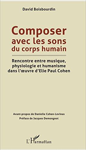 Composer avec les sons du corps humain: Rencontre entre musique, physiologie et humanisme dans l'oeuvre d'Elie Paul Cohen