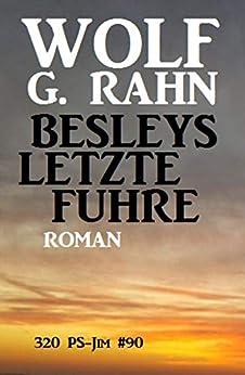 Besleys letzte Fuhre: 320 PS - JIM #90 von [Rahn, Wolf G.]