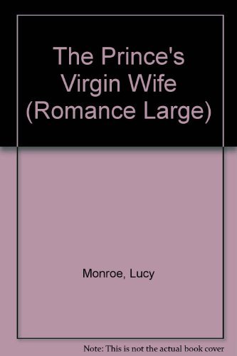 The Prince's Virgin Wife (Mills & Boon Largeprint Romance) by Lucy Monroe (2006-11-03)