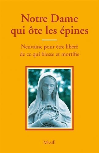 Notre-Dame qui ôte les épines - Neuvaine pour être libéré de ce qui blesse et mortifie par Frère Bernard-Marie