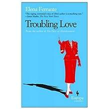 Troubling Love by Elena Ferrante (2006-09-01)