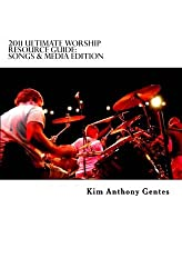 2011 Ultimate Worship Resource Guide - Songs & Media Edition: The ultimate edited guide of where to access and purchase church worship resources for ... planners, media techs and musicians. by Kim Anthony Gentes (2011-05-27)