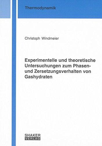 Experimentelle und theoretische Untersuchungen zum Phasen- und Zersetzungsverhalten von Gashydraten (Berichte aus der Thermodynamik)