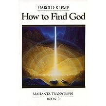 How to Find God: Mahanta Transcripts, Book II by Harold Klemp (2010-04-14)