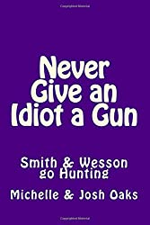Never Give an Idiot a Gun: Smith & Wesson go Hunting