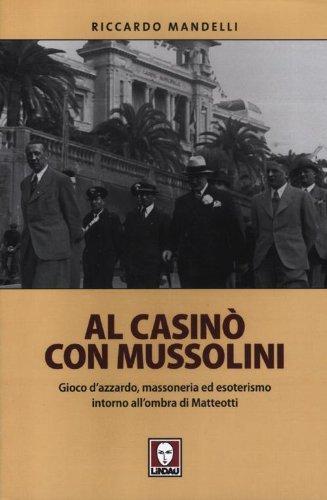 Al casinò con Mussolini. Gioco d'azzardo, massoneria ed esoterismo intorno all'ombra di Matteotti