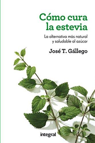 Cómo cura la estevia (SALUD) por José T. Gállego