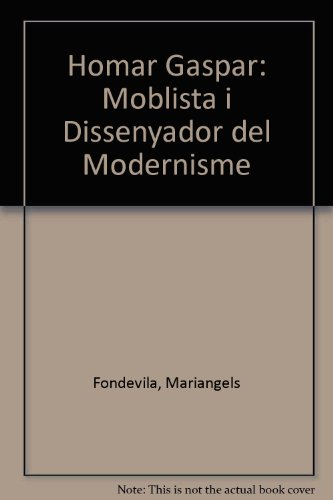 Homar Gaspar: Moblista i Dissenyador del Modernisme por Mariangels Fondevila