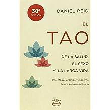 El Tao de la Salud, Sexo y Larga Vida: Un Enfoque Practico y Moderno de una Antigua Sabiduria