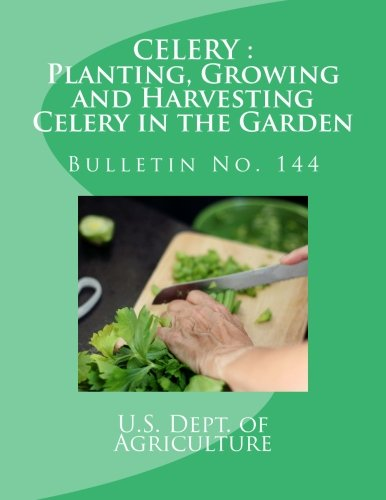 Celery : Planting, Growing and Harvesting Celery in the Garden: Bulletin No. 144 (Farmers' Bulletin)