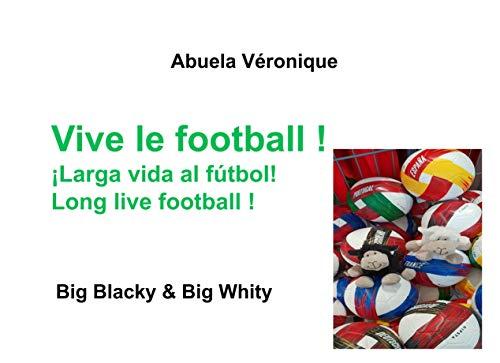 Vive le football !: Big Blacky & Big Whity (Blacky & Whity Family) par Abuela Véronique