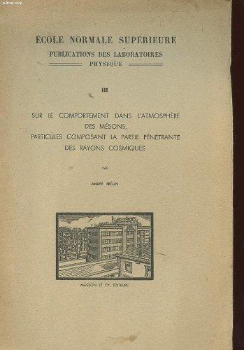 ECOLE NORMALE SUPERIEURE PUBLICATIONS DES LABORATOIRES PHYSIUES - 3 - SUR LE COMPORTEMENT DANS L'ATMOSPHERE DES MESONS, PARTICULES COMPOSANTS LA PARTIE PENETRANTE DES RAYONS COSMIQUES