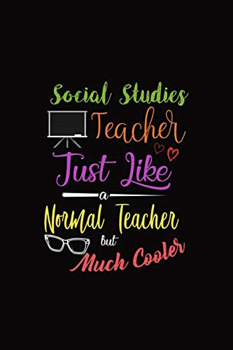 Social Studies Teacher Just Like A Normal Teacher But Much Cooler: A 6 x 9 Inch Matte Softcover Paperback Notebook Journal With 120 Blank Lined Pages -