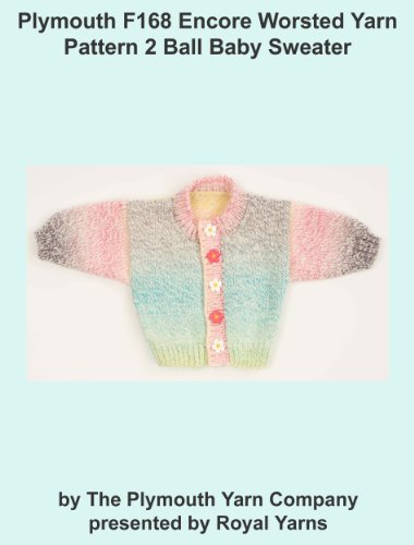 Plymouth F168 Encore Worsted Yarn Pattern 2 Ball Baby Sweater (I Want To Knit) (English Edition) Ball Sweatshirt
