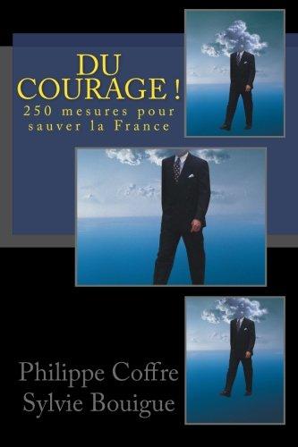 Du courage !: 250 mesures pour sauver la France par Philippe Coffre