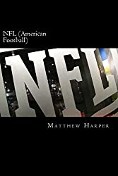 NFL (American Football): A Fascinating Book Containing NFL Facts, Trivia, Images & Memory Recall Quiz: Suitable for Adults & Children by Matthew Harper (July 23,2014)