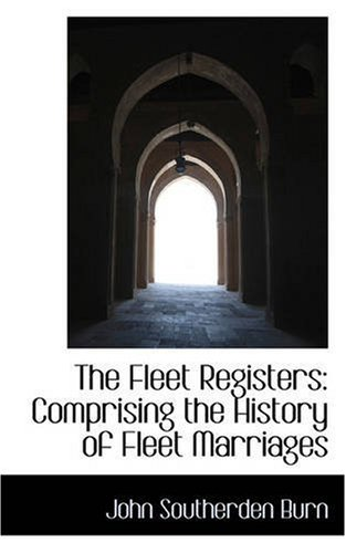The Fleet Registers: Comprising the History of Fleet Marriages