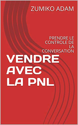 Couverture du livre VENDRE AVEC LA PNL: PRENDRE LE CONTROLE DE LA CONVERSATION
