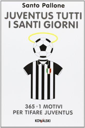 Juventus tutti i santi giorni. 365 + 1 motivi per tifare Juventus por Santo Pallone