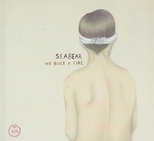 We Built A Fire by Seabear (2010-03-16)