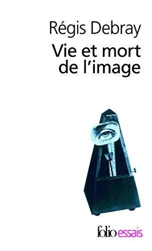 Vie Et Mort de L Image (Folio Essais) por Regis Debray