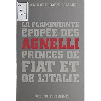 La flamboyante épopée des Agnelli, princes de Fiat et de l'Italie (Les guerriers de l'economie)