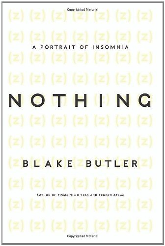 Nothing: A Portrait of Insomnia by Blake Butler (18-Oct-2011) Paperback