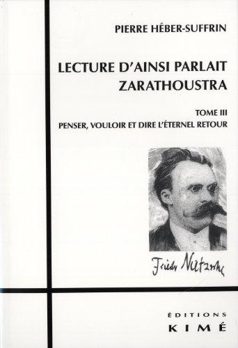 Lecture d'Ainsi parlait Zarathoustra : Tome 3, Penser, vouloir et dire l'éternel retour