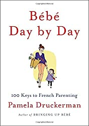 Bébé Day by Day: 100 Keys to French Parenting.