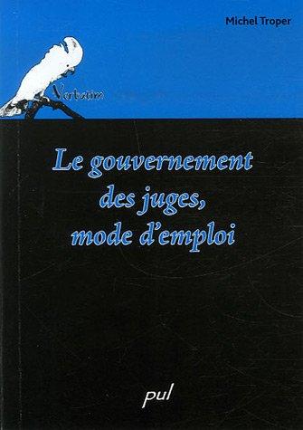 Le gouvernement des juges, mode d'emploi par Michel Troper