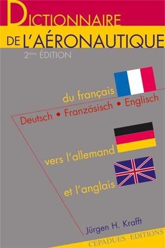 Dictionnaire de l'aéronautique : Du Français vers l'Allemand et l'Anglais par Jürgen H. Krafft