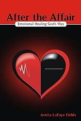 After the Affair: Emotional Healing God's Way by Arnita L Fields (2013-01-31)