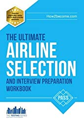 Airline Pilot Selection and Interview Workbook: The Ultimate Insiders Guide