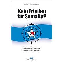 Kein Frieden für Somalia? Die somalische Tragödie und der internationale Terrorismus