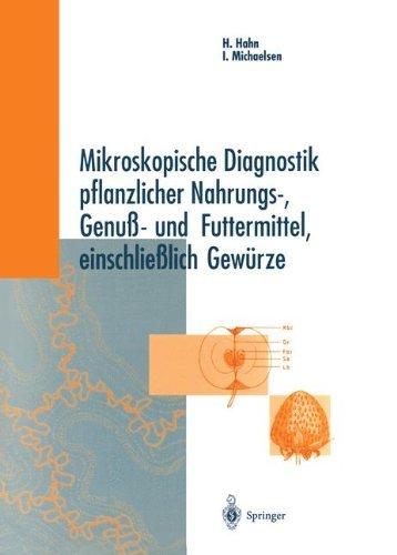 Mikroskopische Diagnostik pflanzlicher Nahrungs-, Genub- und Futtermittel einschlieblich Gewurze