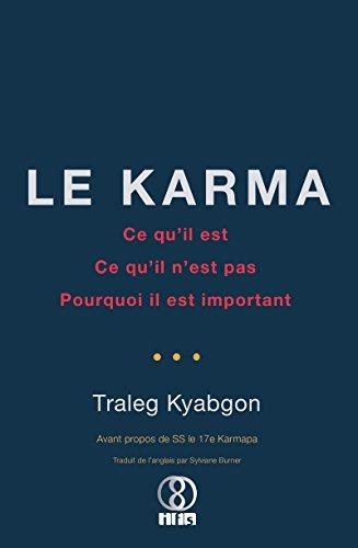 Le Karma: Ce qu'il est, ce qu'il n'est pas, pourquoi il est important par Traleg Kyabgon