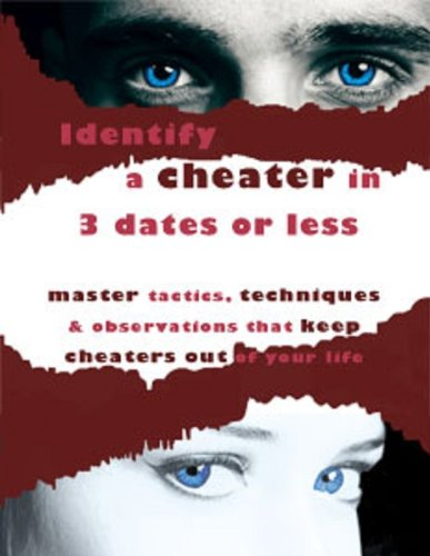 Identify A Cheater In 3 Dates or Less:  Master Dating Tactics & Lie Detection Techniques that Detect Cheaters Early In The Game
