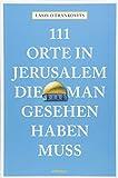 111 Orte in Jerusalem, die man gesehen haben muss: Reiseführer