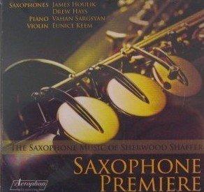 Saxophone Premiere:The Saxophone Music of Sherwood Shaffer by James Houlik