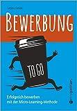 Bewerbung to go: Erfolgreich bewerben mit der Micro-Lerning-Methode (metropolitan Bücher)