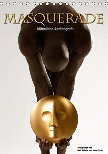 Masquerade - Männliche Aktfotografie (Tischkalender 2018 DIN A5 hoch): Ein Maskenspiel, dem sich die schwarzen Modelle, den beiden Fotografen ... Uwe Frank, Ralf und Fotodesign, (Maskierter Mann Maske Schwarz)