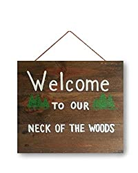 "Welcome Sign, Cabin Sign Rustic Sign, Cabin Sign Outdoors, Welcome, Welcome To Our Neck Of The Woods Sign, Housewarming Gift, Birthday Gift 9"" H X 14"" L."