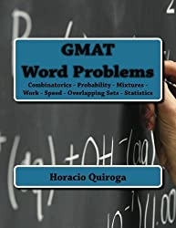 GMAT Word Problems: Combinatorics - Probability - Work - Speed - Overlapping Sets - Statistics (GMAT Study Workbooks) (Volume 1) by Horacio Quiroga (2012-12-27)