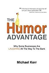 The Humor Advantage: Why Some Businesses Are Laughing All The Way To The Bank by Michael Kerr (2015-03-27)