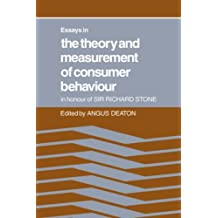 Essays in the Theory and Measurement of Consumer Behaviour: In Honour of Sir Richard Stone by Angus Deaton (2008-07-10)